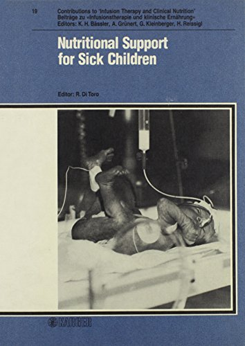 Nutritional Support for Sick Children: 2nd Symposium 'Progress in Infantile Nutrition', Naples, January 1987: Proceedings. (Beiträge zur ... to Infusion Therapy and Transfusion Medicine)