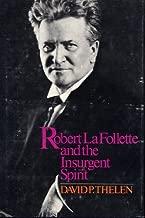 Robert La Follette and the Insurgent Spirit