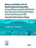 Discursos leidos ante la Real Academia Española en la pública recepción del Doctor Don Marcelino Menéndez Pelayo el día 6 de Marzo de 1881