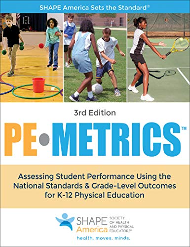 Compare Textbook Prices for PE Metrics: Assessing Student Performance Using the National Standards & Grade-Level Outcomes for K-12 Physical Education SHAPE America set the Standard Third Edition ISBN 9781492526667 by SHAPE America - Society of Health and Physical Educators