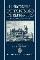 Landowners, Capitalists, and Entrepreneurs: Essays for Sir John Habakkuk