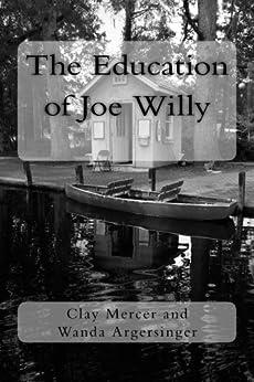 The Education of Joe Willy by [Wanda Argersinger, Clay Mercer]