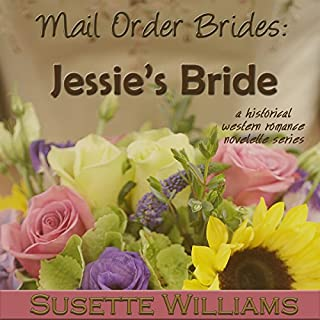 Mail Order Brides: Jessie's Bride     A Historical Western Romance Novelette Series, Book 1              By:                                                                                                                                 Susette Williams                               Narrated by:                                                                                                                                 Jeff Harms                      Length: 1 hr     1 rating     Overall 4.0