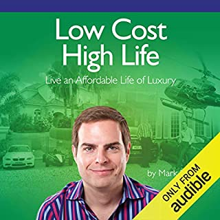 Low Cost High Life     Live an Affordable Life of Luxury              By:                                                                                                                                 Mark Homer                               Narrated by:                                                                                                                                 Geoff Hodge                      Length: 7 hrs and 44 mins     328 ratings     Overall 4.4