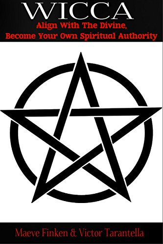 Wicca: Align With the Divine, Become Your Own Spiritual Authority (magick, occultism, karma, women's spirituality, pagan, alternative religion, Wicca)