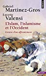 L'Islam, l'islamisme et l'Occident : Genèse d'un affrontement par Valensi