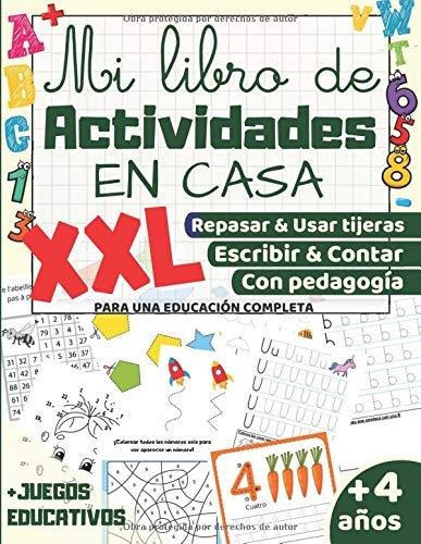 Mi libro de Actividades en Casa XXL: +4 años: Aprender a repasar, usar tijeras, aprender a escribir números y letras para...