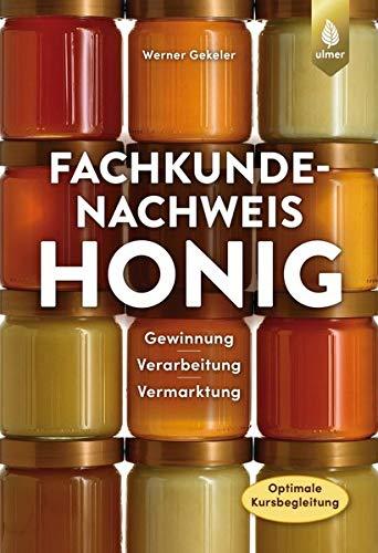 Fachkundenachweis Honig: Gewinnung, Bearbeitung und Vermarktung. Optimale Kursvorbereitung