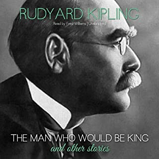 The Man Who Would Be King and Other Stories                   By:                                                                                                                                 Rudyard Kipling                               Narrated by:                                                                                                                                 Fred Williams                      Length: 11 hrs and 56 mins     3 ratings     Overall 1.7