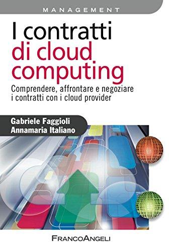 I contratti di cloud computing. Comprendere, affrontare e negoziare i contratti con i cloud provider