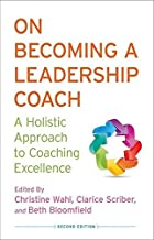 On Becoming a Leadership Coach: A Holistic Approach to Coaching Excellence