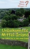 Unbekanntes Mittel-Irland: Von Dublin bis zu den Aran-Inseln (Wohin? Warum? Wie war's? (11))