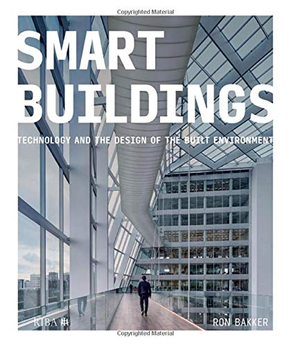 Bakker, R: Smart Buildings: Technology and the Design of the Built Environment (Building & Design Function)