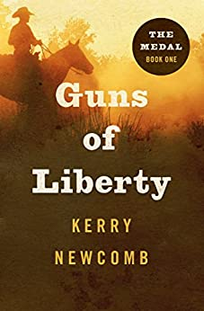 Guns of Liberty (The Medal Book 1) by [Kerry Newcomb]