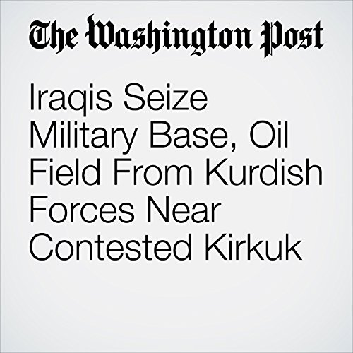 Iraqis Seize Military Base, Oil Field From Kurdish Forces Near Contested Kirkuk copertina