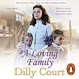 A Loving Family                   By:                                                                                                                                 Dilly Court                               Narrated by:                                                                                                                                 Penelope Freeman                      Length: 11 hrs and 53 mins     56 ratings     Overall 4.6