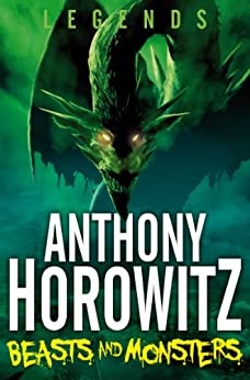 Legends! Beasts and Monsters by [Anthony Horowitz]