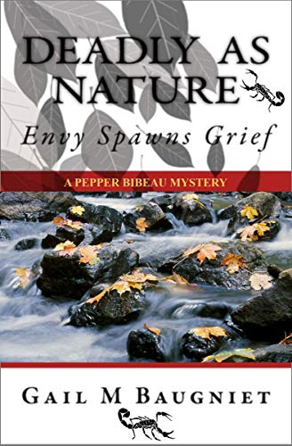 Book: DEADLY AS NATURE Envy Spawns Grief (Pepper Bibeau Mystery Series Book 2) by Gail M Baugniet