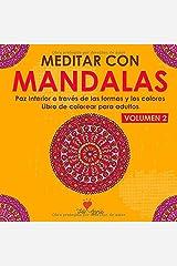 Meditar Con Mandalas Volumen 2: Paz Interior a través de las formas y los colores - Libro de colorear para adultos Tapa blanda