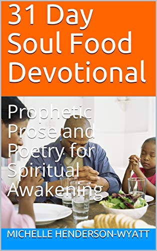 31 Day Soul Food Devotional: Prophetic Prose and Poetry for Spiritual Awakening (English Edition)