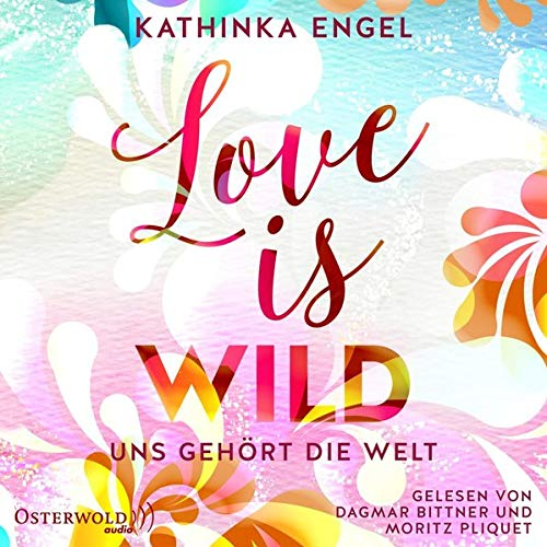 Couverture de Love is wild. Uns gehört die Welt