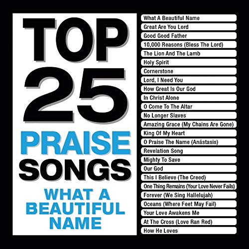 Top 25 Praise Songs - What A Beautiful Name
