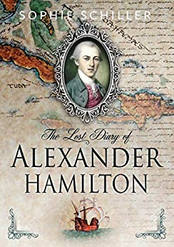 The Lost Diary of Alexander Hamilton by [Sophie Schiller]