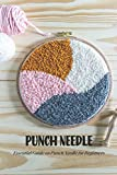Punch Needle: Essential Guide on Punch Needle for Beginners: Punch Needle Guide Book