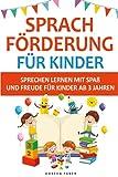 Sprachförderung für Kinder - sprechen lernen mit Spaß und Freude für Kinder ab 3 Jahren: lustige und einfache Logopädie Ideen & Spiele um spielend die Mundmotorik zu fördern und trainieren