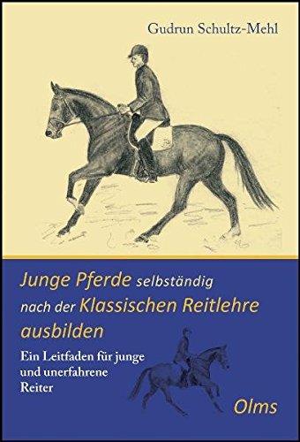 Junge Pferde selbständig nach der Klassischen Reitlehre ausbilden: Ein Leitfaden für junge und unerfahrene Reiter (Documenta Hippologica)