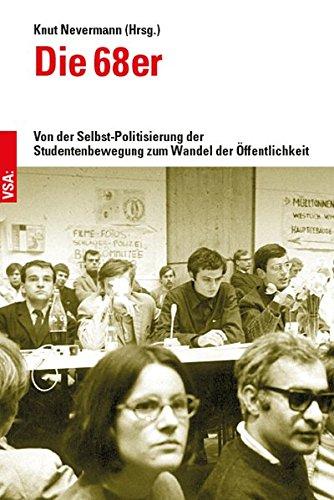Die 68er: Von der Selbst-Politisierung der Studentenbewegung zum Wandel der Öffentlichkeit