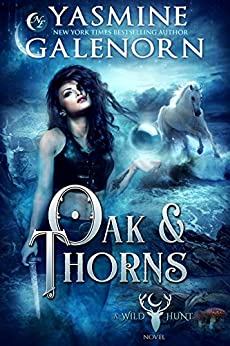 Oak & Thorns (The Wild Hunt Book 2) by [Yasmine Galenorn]