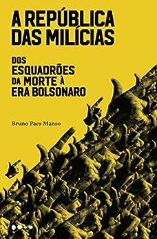 A república das milícias: Dos esquadrões da morte à era Bolsonaro (Portuguese Edition) by [Bruno Paes Manso]