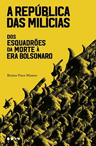 Amazon.com.br eBooks Kindle: A república das milícias: Dos esquadrões da morte à era Bolsonaro, Manso, Bruno Paes