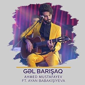 Gəl Barışaq (feat. Ayan Babakişiyeva)