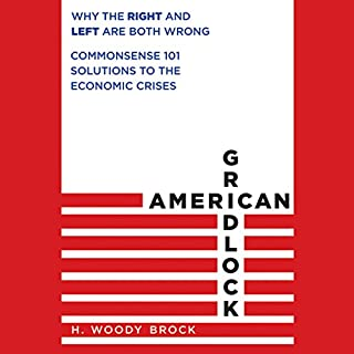 American Gridlock: Why the Right and Left Are Both Wrong - Commonsense 101 Solutions to the Economic Crises copertina