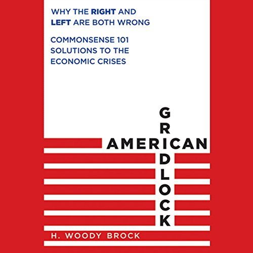 American Gridlock: Why the Right and Left Are Both Wrong - Commonsense 101 Solutions to the Economic Crises audiobook cover art