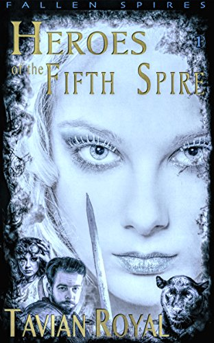Book: Heroes of the Fifth Spire (Fallen Spires Book 1) by Tavian Royal