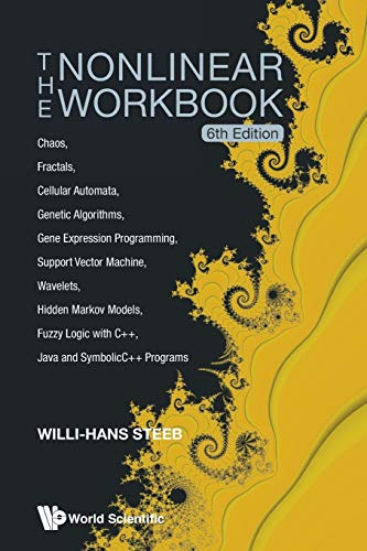Compare Textbook Prices for The Nonlinear Workbook: Chaos, Fractals, Cellular Automata, Genetic Algorithms, Gene Expression Programming, Support Vector Machine, Wavelets, Hidden ... Java And Symbolicc++ Programs 6th ed. Edition ISBN 9789814583473 by Steeb, Willi-Hans