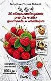 30 aliments antioxydants pour des recettes gourmandes et cosmétiques