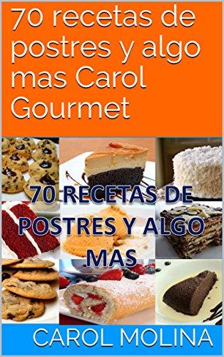 70 recetas de postres y algo mas Carol Gourmet eBook: molina ...
