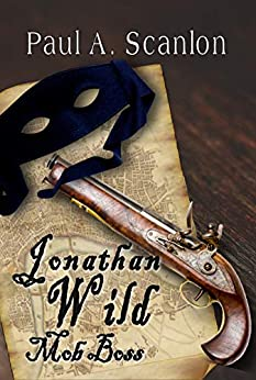 Jonathan Wild: Mob Boss by [Paul A. Scanlon]