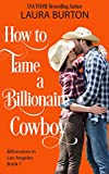 How to Tame a Billionaire Cowboy (Billionaires in Los Angeles Book 1)