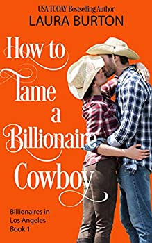 How to Tame a Billionaire Cowboy  Billionaires in Los Angeles Book 1