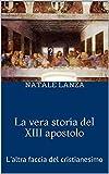 La vera storia del XIII apostolo: L'altra faccia del cristianesimo (Italian Edition)