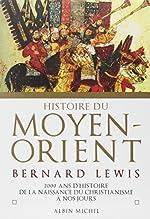 Histoire du Moyen-Orient - 2000 ans d'histoire de la naissance du christianisme à nos jours de Bernard Lewis