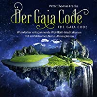 Der Gaia Code / The Gaia Code: The fantastic mystic life of our world and nature!