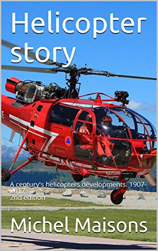 Helicopter story: A century's helicopters developments. 1907- 2017 2nd edition (English Edition)