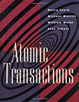 Atomic Transactions: In Concurrent and Distributed Systems (The Morgan Kaufmann Series in Data Management Systems)