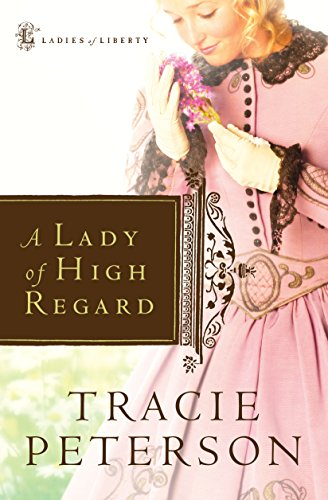 A Lady of High Regard (Ladies of Liberty Book #1) by [Tracie Peterson]